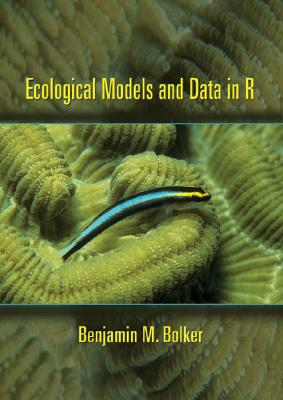 Ecological Models and Data in R By Bolker, Benjamin M.