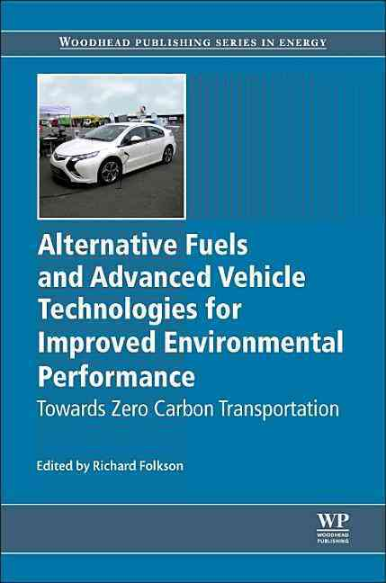 Alternative Fuels and Advanced Vehicle Technologies for Improved Environmental Performance By Folkson, Richard (EDT)